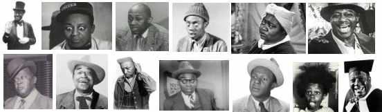 Bert Williams, Mantan Moreland, Stepin Fetchit, Willie Best, Hattie McDaniel, Dusty Fletcher, Spencer Williams, Tim Moore, Nick Lightnin Stewart, Johnny Lee, Eddie Anderson, Billie Buckwheat Thomas, Dewey Pigmeat Markham